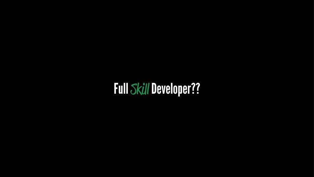Full Skill Developer??