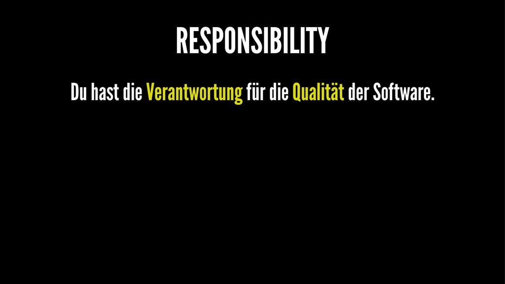 RESPONSIBILITY Du hast die Verantwortung für di...