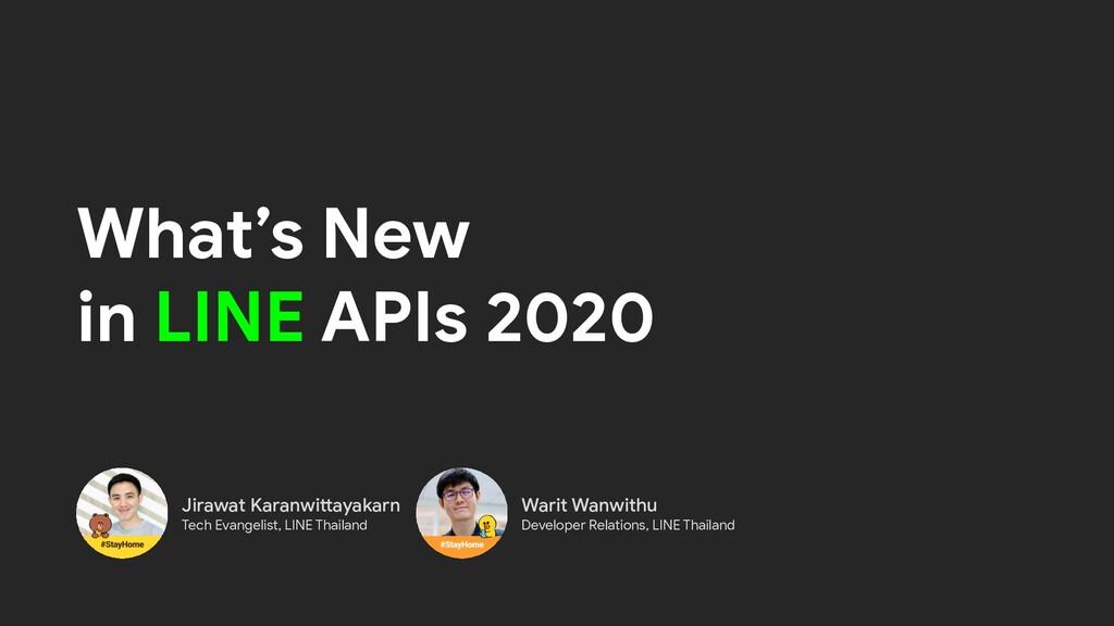 What's New in LINE APIs 2020 Jirawat Karanwitta...