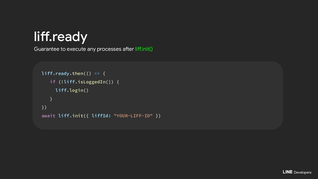 Developers liff.ready liff.ready.then(() => { i...