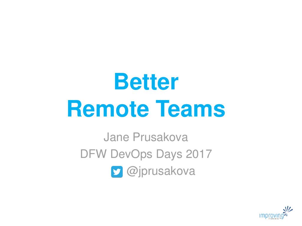 Better Remote Teams Jane Prusakova DFW DevOps D...