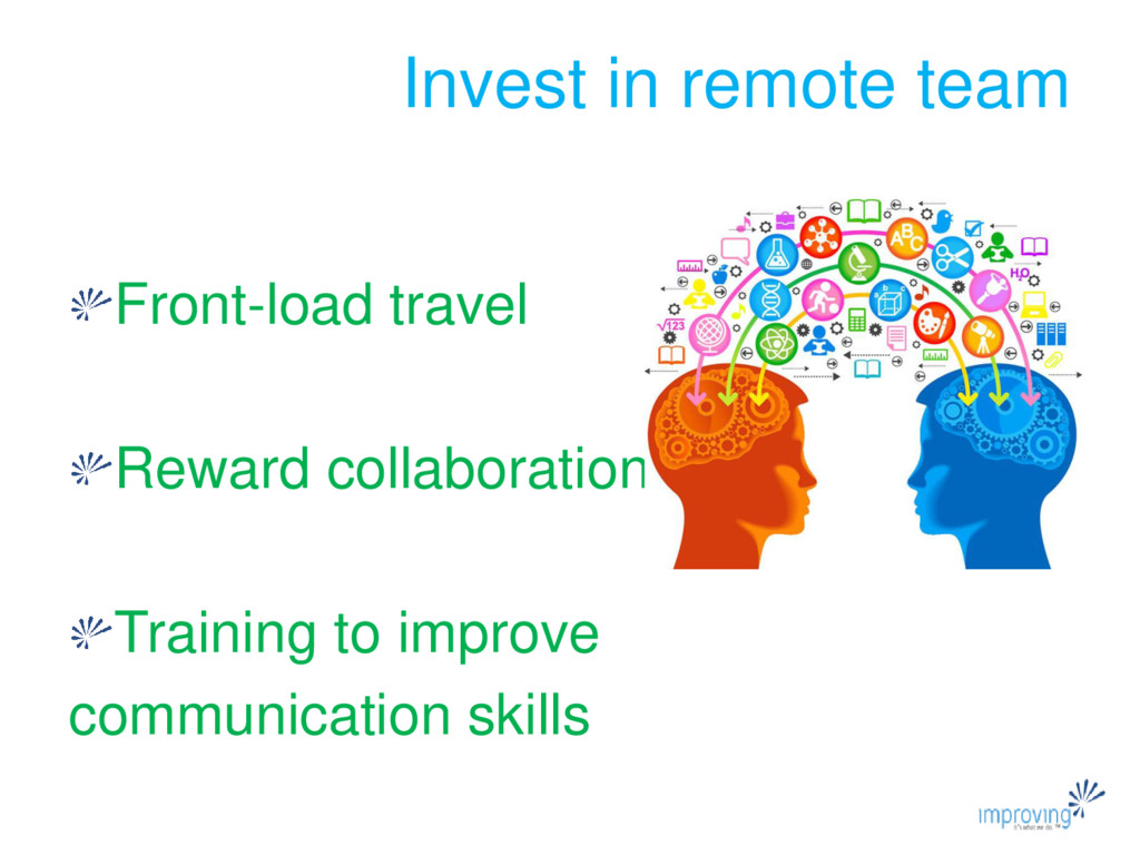 Invest in remote team Front-load travel Reward ...