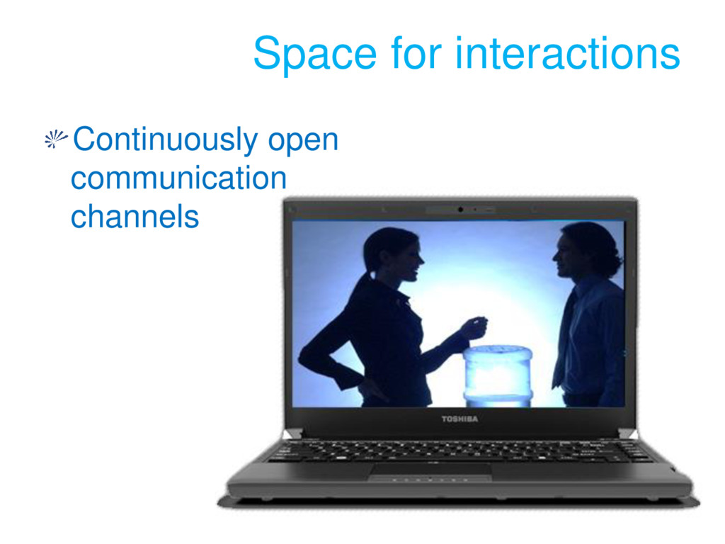 Space for interactions Continuously open commun...