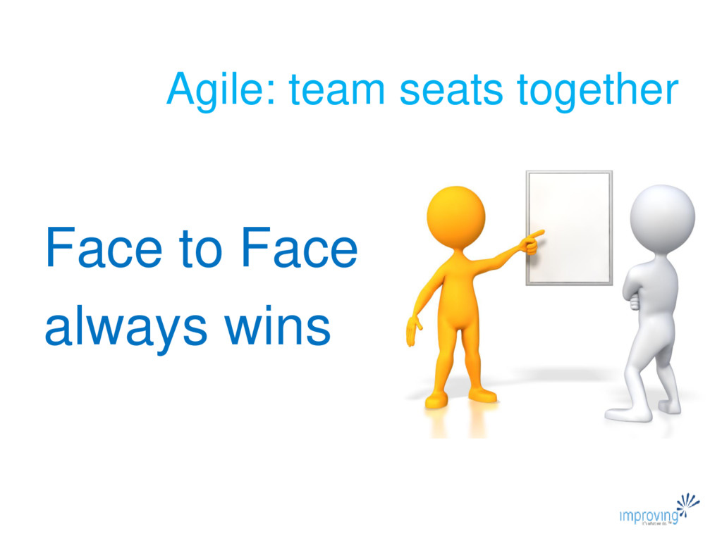 Agile: team seats together Face to Face always ...