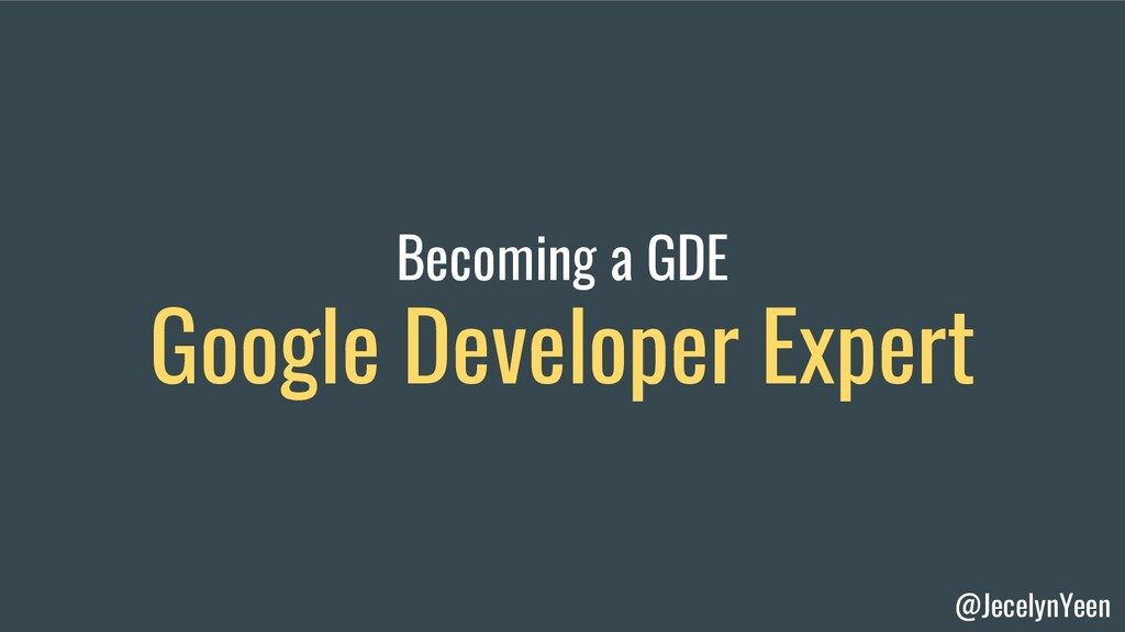 @JecelynYeen Becoming a GDE Google Developer Ex...