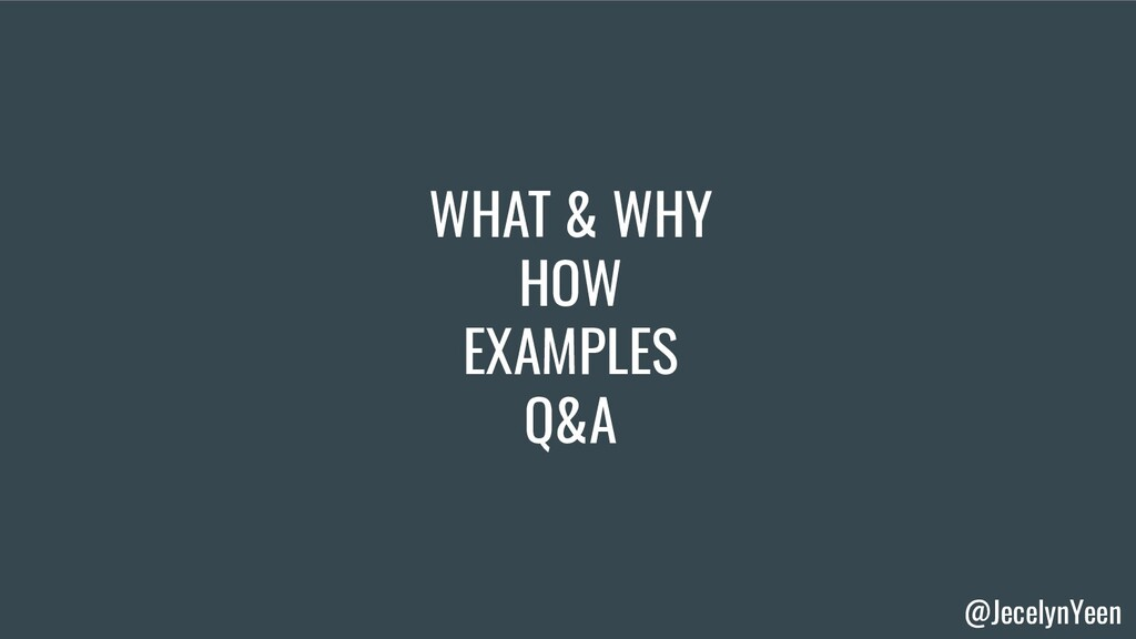 @JecelynYeen WHAT & WHY HOW EXAMPLES Q&A