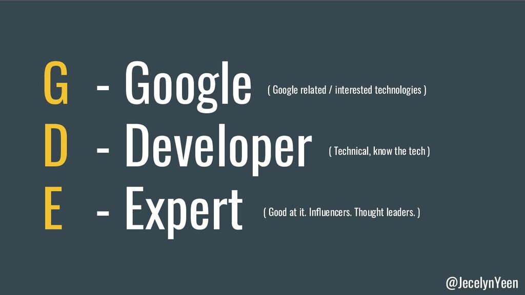 @JecelynYeen G - Google D - Developer E - Exper...