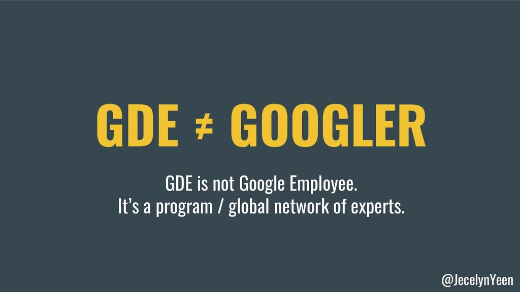 @JecelynYeen GDE ≠ GOOGLER GDE is not Google Em...