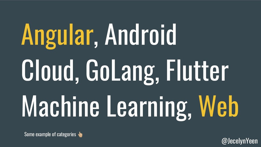 @JecelynYeen Angular, Android Cloud, GoLang, Fl...