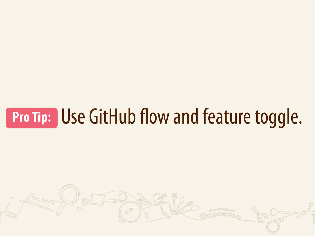 Use GitHub ow and feature toggle. Pro Tip: