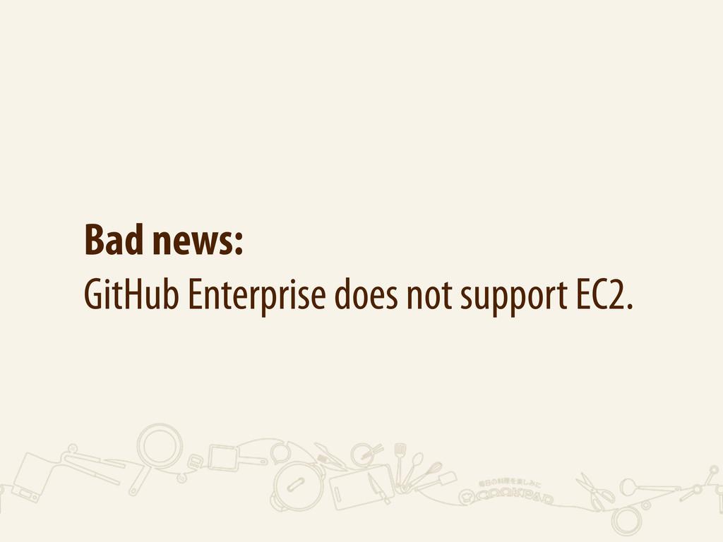 Bad news: GitHub Enterprise does not support EC...