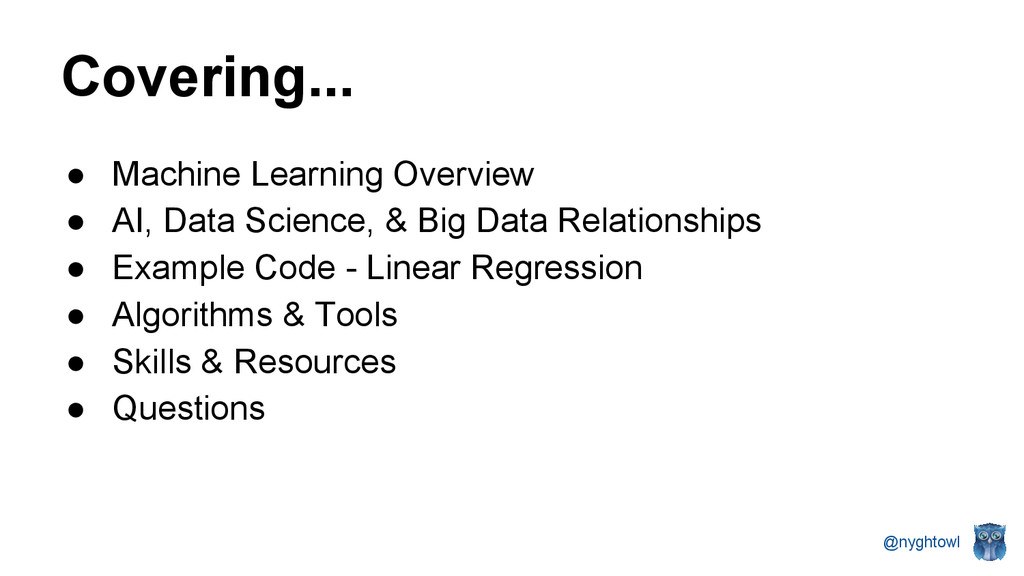 @nyghtowl Covering... ● Machine Learning Overvi...