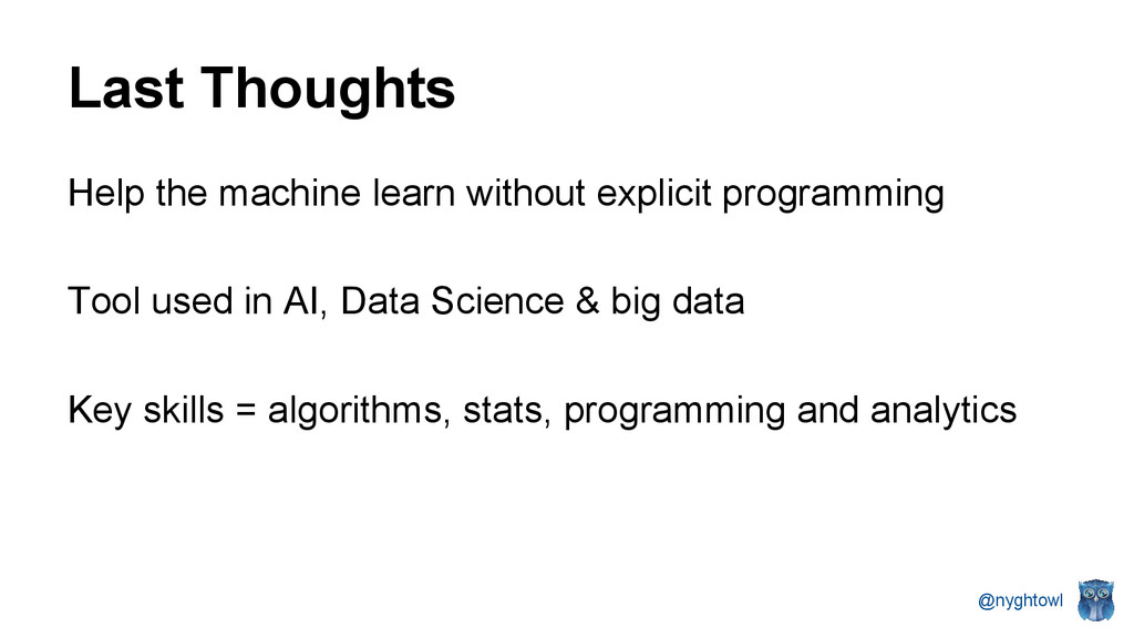 @nyghtowl Last Thoughts Help the machine learn ...