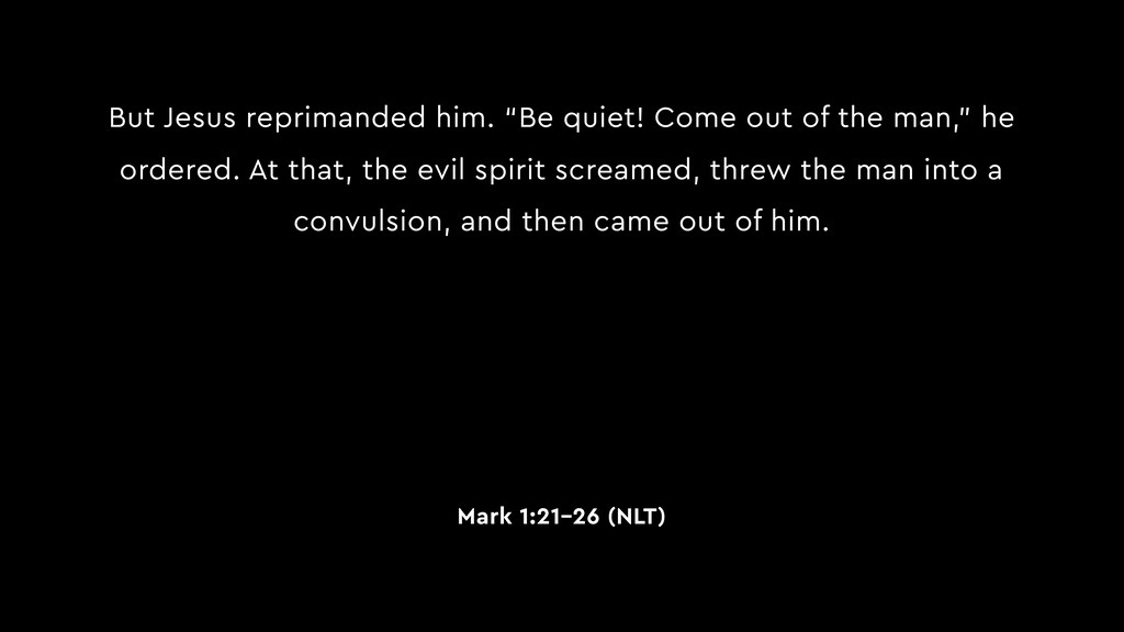 "But Jesus reprimanded him. ""Be quiet! Come out ..."