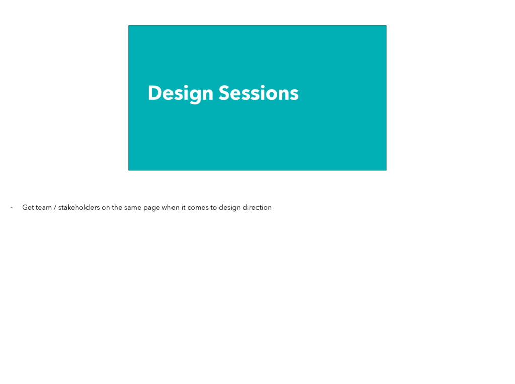 Design Sessions - Get team / stakeholders on th...
