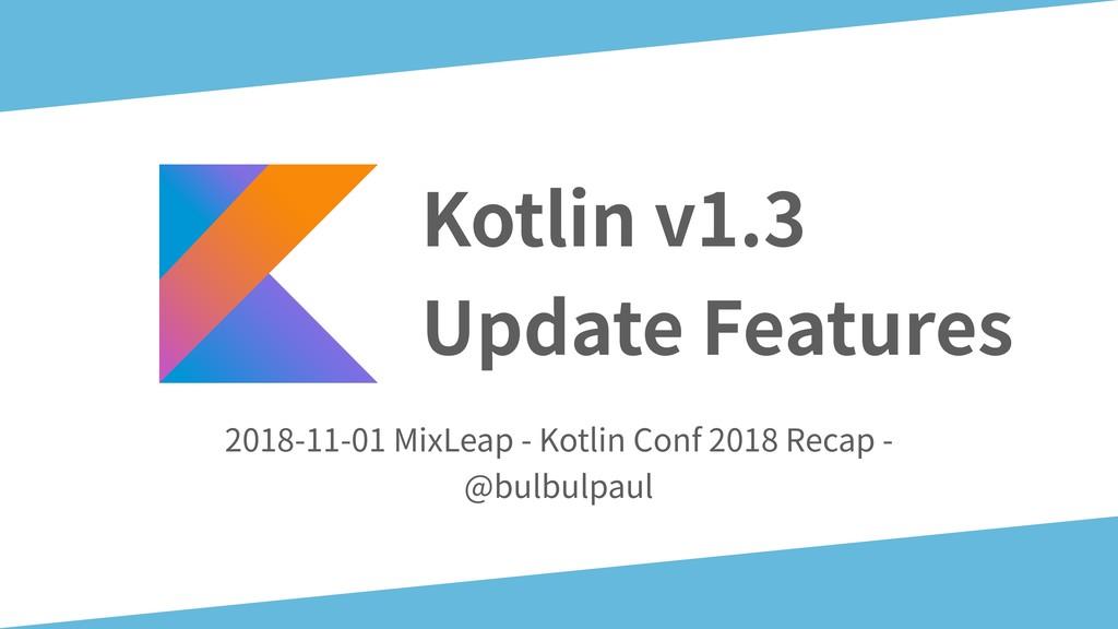 Kotlin v1.3  Update Features 2018-11-01 MixLea...