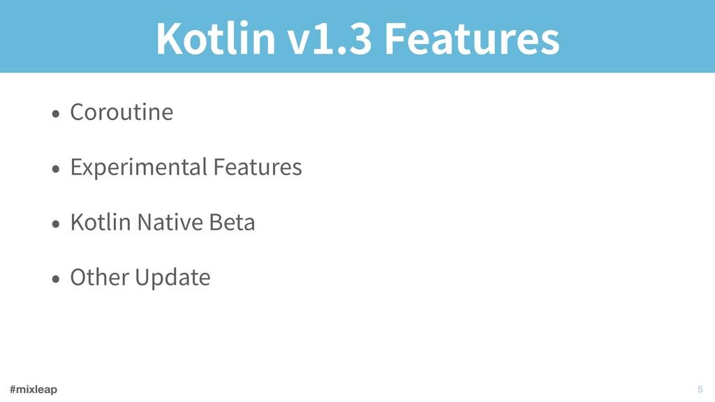 #mixleap Kotlin v1.3 Features • Coroutine • Exp...