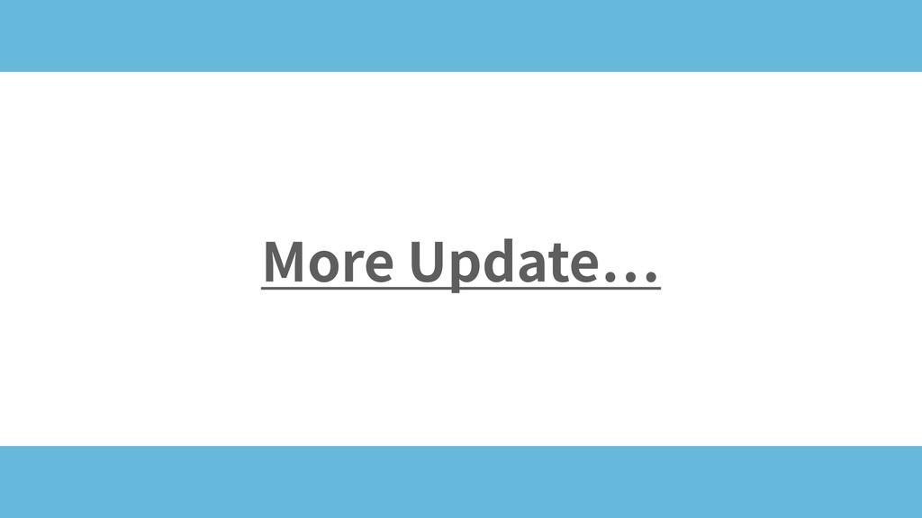 More Update