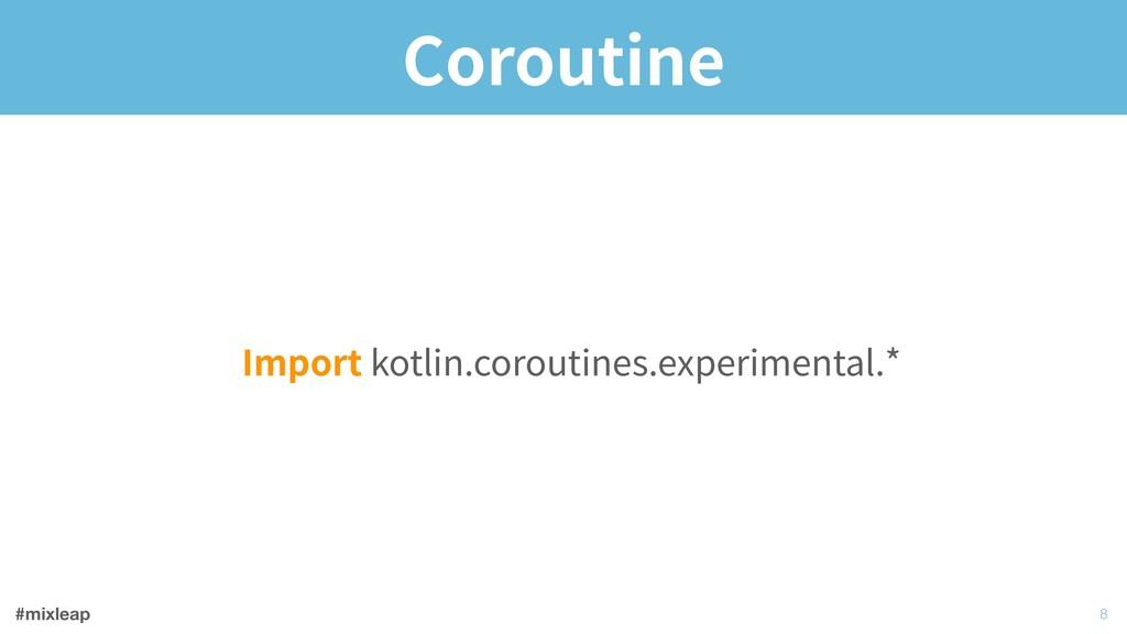 #mixleap Coroutine Import kotlin.coroutines.exp...