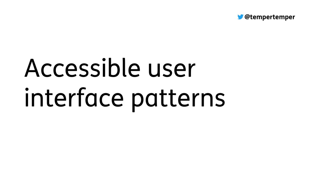 @tempertemper Accessible user interface pattern...