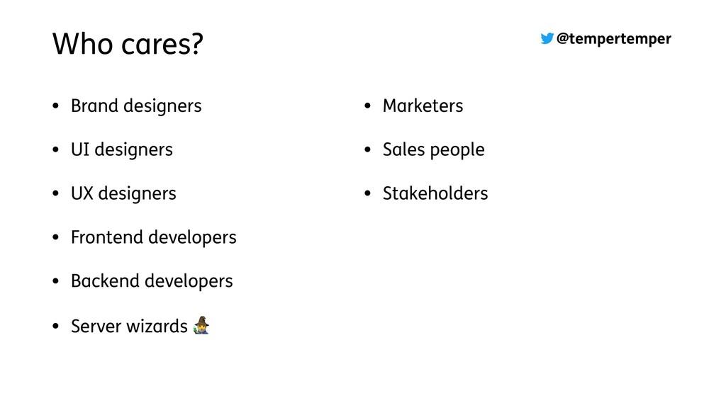 @tempertemper Who cares? • Brand designers • UI...