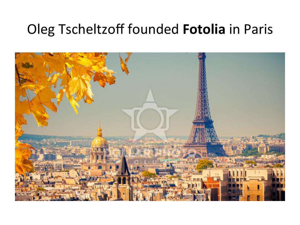 Oleg Tscheltzoff founded Fotolia in...