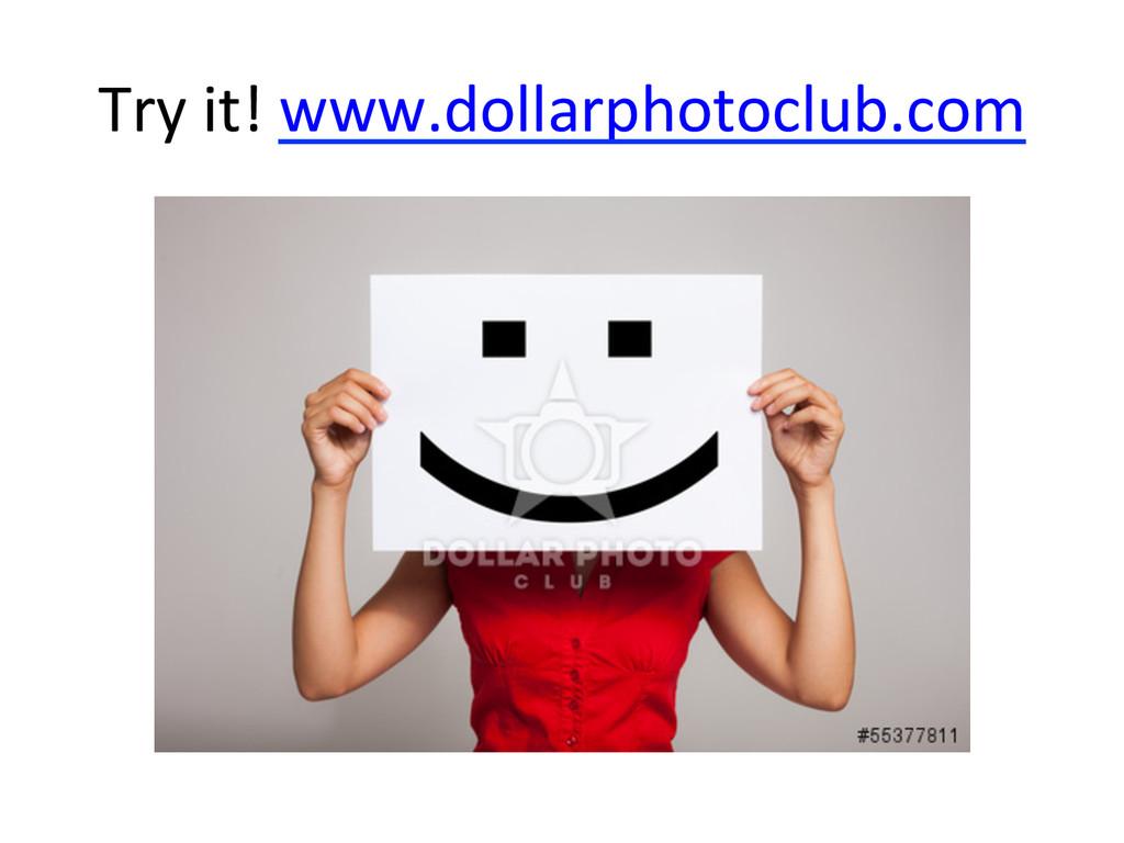 Try it! www.dollarphotoclub.com