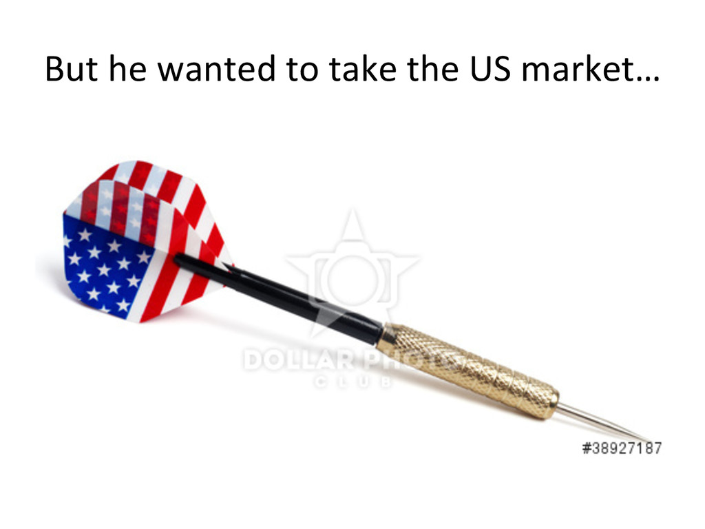 But he wanted to take the US...