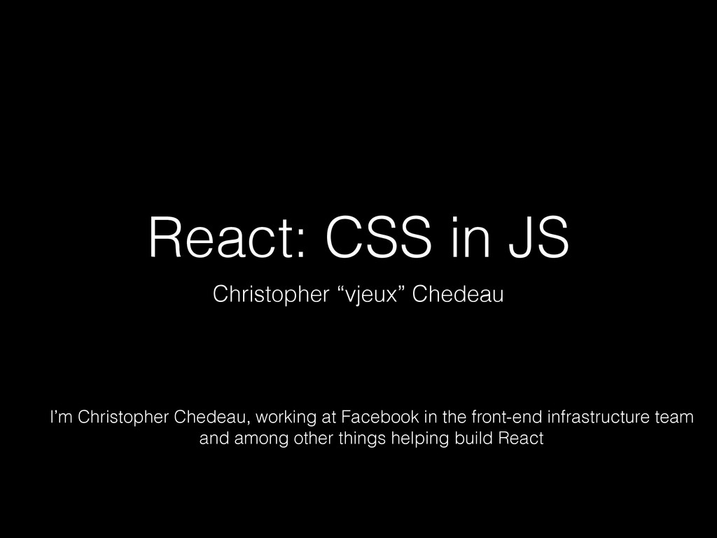 "React: CSS in JS Christopher ""vjeux"" Chedeau I'..."