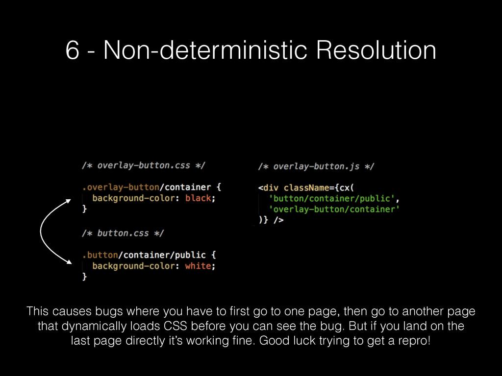6 - Non-deterministic Resolution This causes bu...