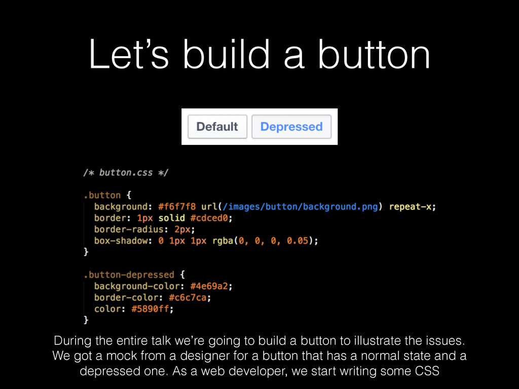 Let's build a button During the entire talk we'...