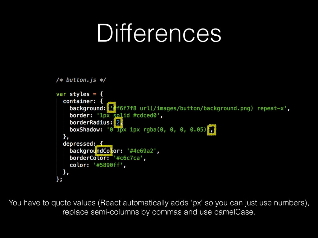 Differences You have to quote values (React aut...