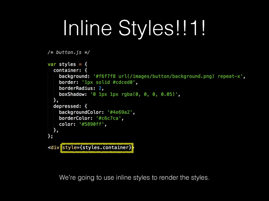 Inline Styles!!1! We're going to use inline sty...