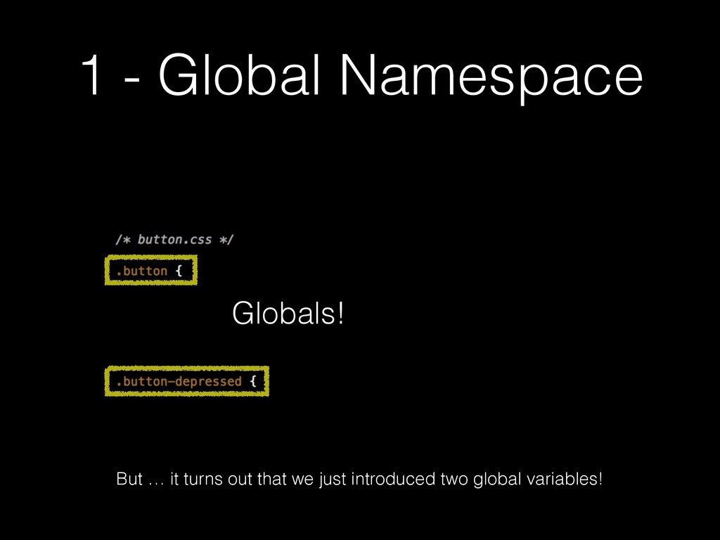 1 - Global Namespace Globals! But … it turns ou...