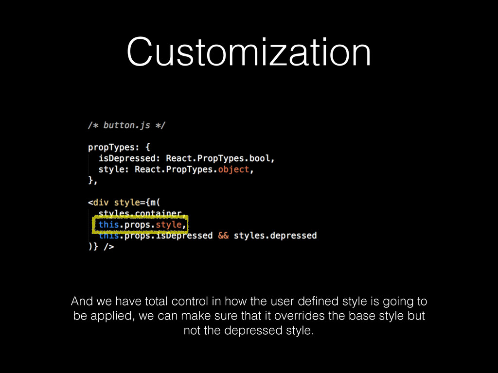 Customization And we have total control in how ...
