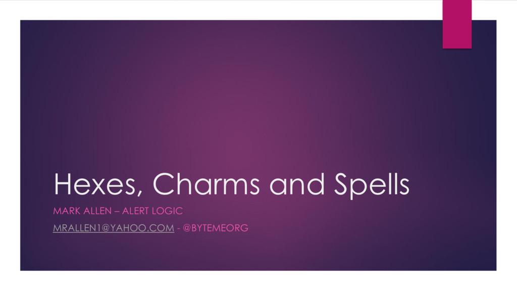 Hexes, Charms and Spells MARK ALLEN – ALERT LOG...