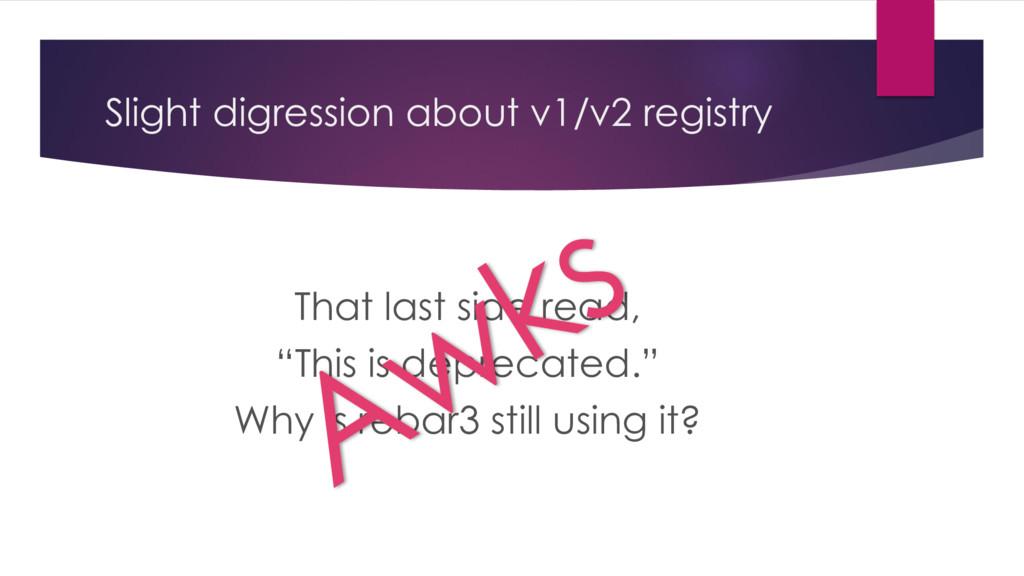 Slight digression about v1/v2 registry That las...