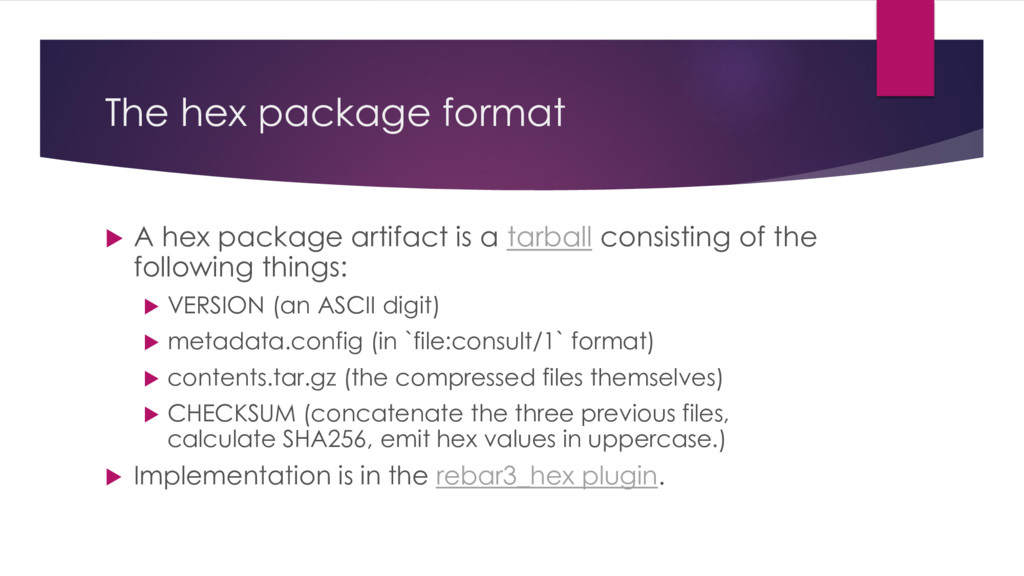 The hex package format  A hex package artifact...