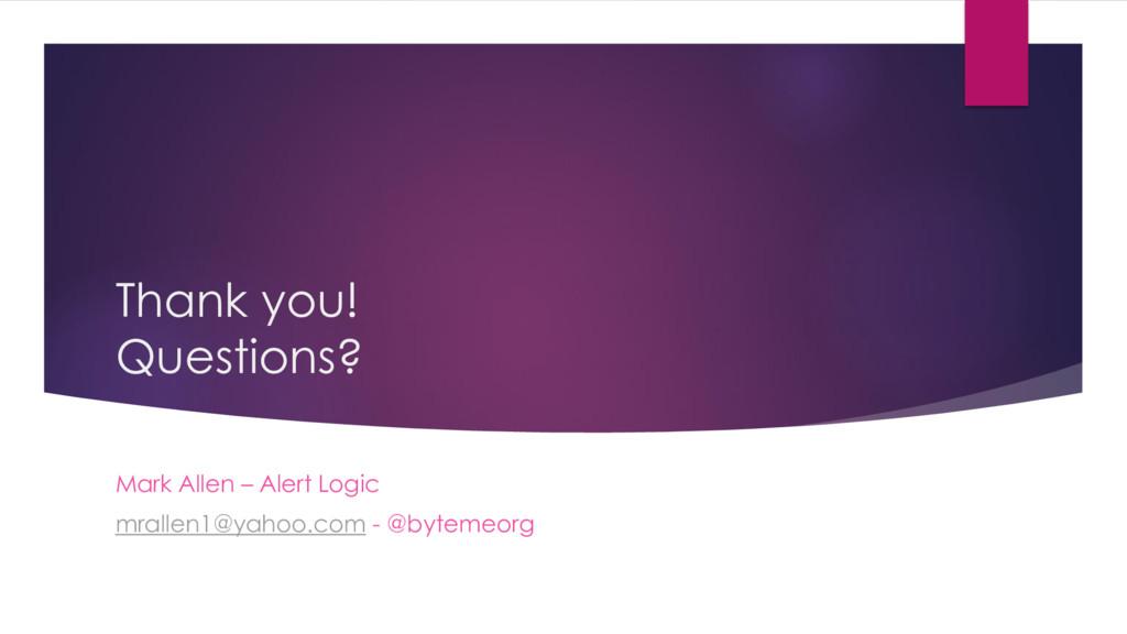 Thank you! Questions? Mark Allen – Alert Logic ...