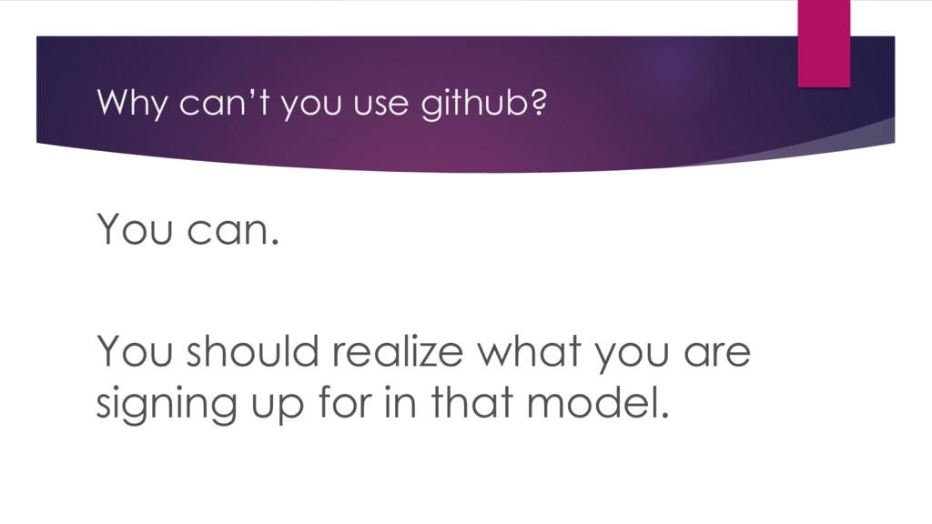 Why can't you use github? You can. You should r...