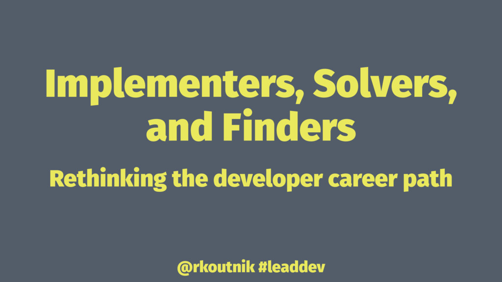 Implementers, Solvers, and Finders Rethinking t...
