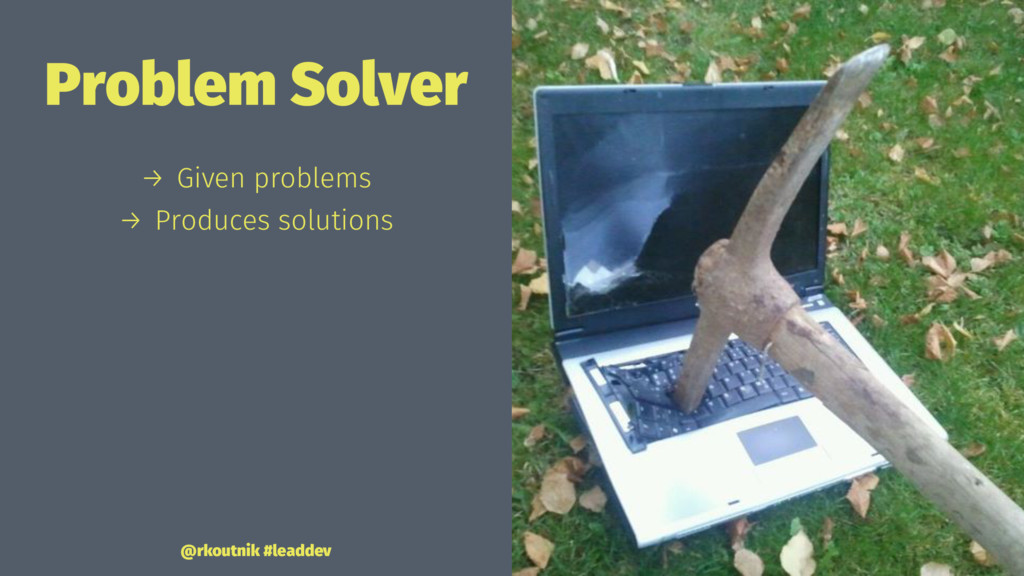 Problem Solver → Given problems → Produces solu...