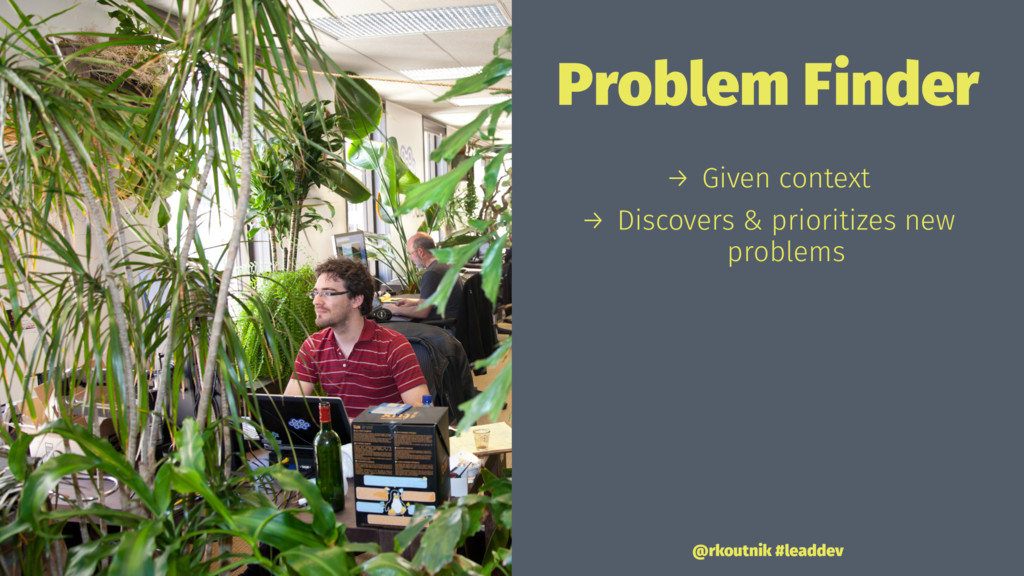 Problem Finder → Given context → Discovers & pr...