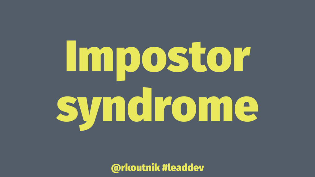 Impostor syndrome @rkoutnik #leaddev