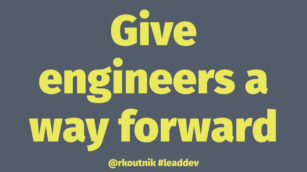 Give engineers a way forward @rkoutnik #leaddev
