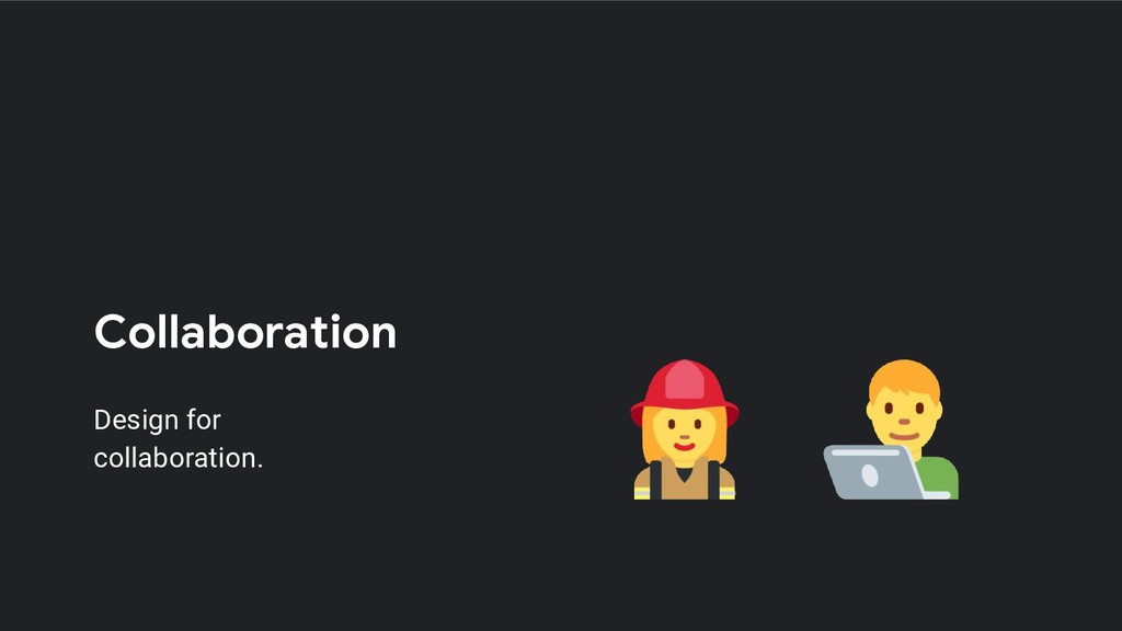 Collaboration Design for collaboration.