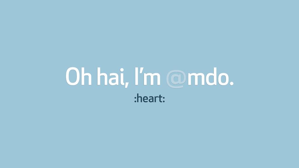 Oh hai, I'm @mdo. :heart: