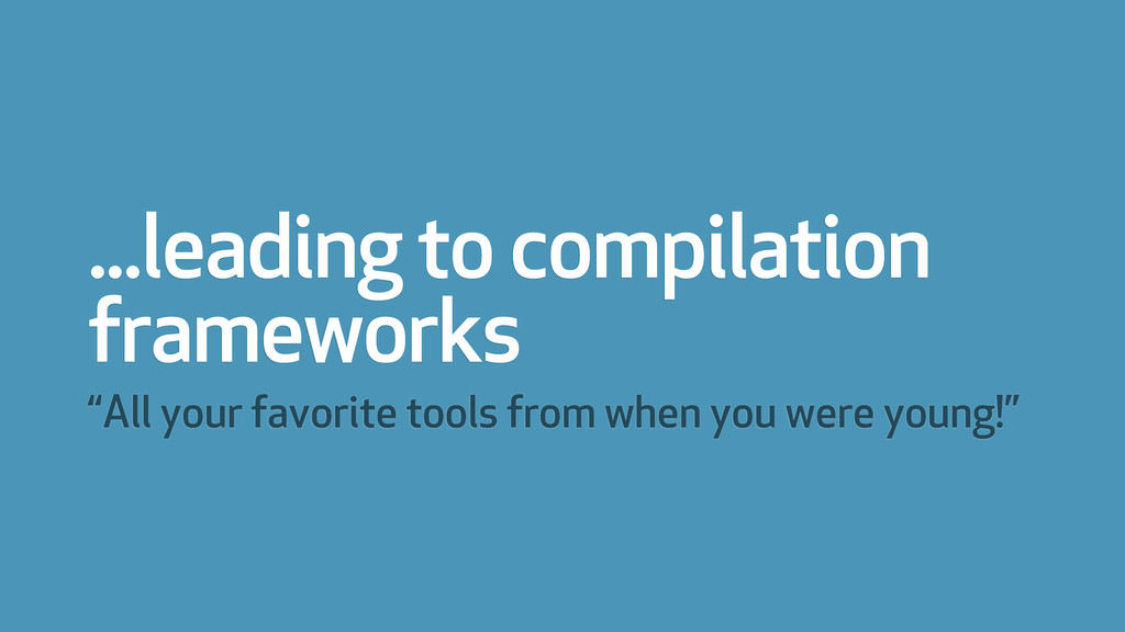 """...leading to compilation frameworks """"All your ..."""