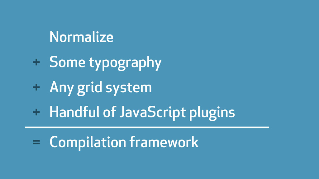 Normalize Some typography Any grid system Handf...