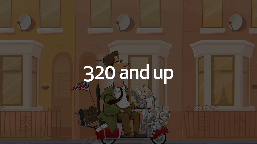 320 and up